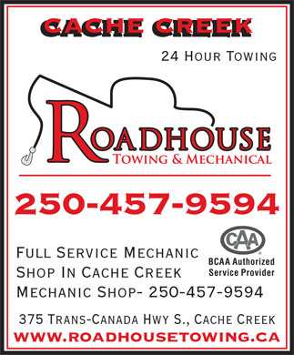 Roadhouse Towing & Mechanical Repair (250-457-9594) - Display Ad - cache creek 24 Hour Towing 250-457-9594 Full Service Mechanic BCAA Authorized Service Provider Shop In Cache Creek Mechanic Shop- 250-457-9594 375 Trans-Canada Hwy S., Cache Creek www.roadhousetowing.ca