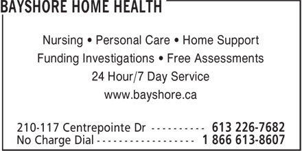 Bayshore Home Health (613-226-7682) - Annonce illustrée - Nursing ¿ Personal Care ¿ Home Support Funding Investigations ¿ Free Assessments 24 Hour/7 Day Service www.bayshore.ca Nursing ¿ Personal Care ¿ Home Support Funding Investigations ¿ Free Assessments 24 Hour/7 Day Service www.bayshore.ca