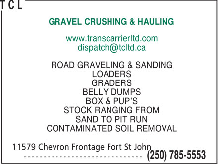 T C L (250-263-0370) - Display Ad - SAND TO PIT RUN CONTAMINATED SOIL REMOVAL GRAVEL CRUSHING & HAULING www.transcarrierltd.com ROAD GRAVELING & SANDING LOADERS GRADERS BELLY DUMPS BOX & PUP'S STOCK RANGING FROM