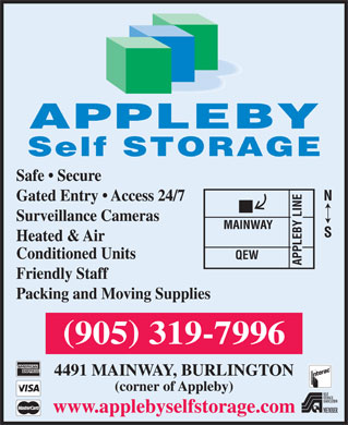 Appleby Self Storage (905-319-7996) - Display Ad - Gated Entry   Access 24/7 Surveillance Cameras MAINWAY Heated & Air Conditioned Units APPLEBY LINEQEWN Friendly Staff Packing and Moving Supplies 905 319-7996 4491 MAINWAY, BURLINGTON (corner of Appleby) www.applebyselfstorage.com Safe   Secure
