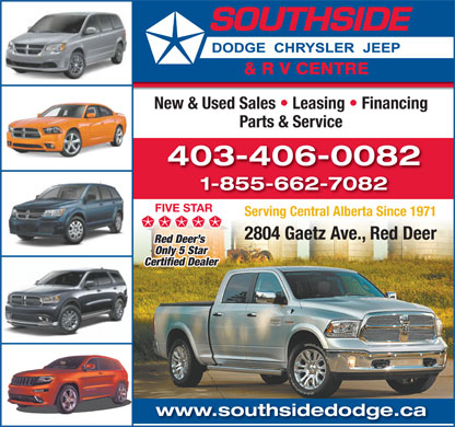 Southside Dodge Chrysler Jeep & RV Centre (403-346-5577) - Display Ad - New & Used Sales   Leasing   Financing Parts & Service 403-406-0082 1-855-662-7082 FIVE STAR Serving Central Alberta Since 1971 2804 Gaetz Ave., Red Deer Red Deer s Only 5 Star Certified Dealer www.southsidedodge.ca