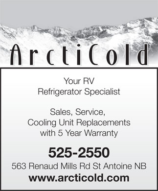 ArcticCold (506-525-2550) - Annonce illustrée - Your RV Refrigerator Specialist Sales, Service, Cooling Unit Replacements with 5 Year Warranty Refrigerator Specialist Sales, Service, Cooling Unit Replacements with 5 Year Warranty 525-2550 563 Renaud Mills Rd St Antoine NB www.arcticold.com Your RV 525-2550 563 Renaud Mills Rd St Antoine NB www.arcticold.com