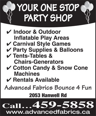 Advanced Fabrics Bounce 4 Fun (506-459-5858) - Annonce illustrée - PARTY SHOP Indoor & Outdoor Inflatable Play Areas Carnival Style Games Party Supplies & Balloons Tents-Tables & YOUR ONE STOP Chairs-Generators Cotton Candy & Snow Cone Machines Rentals Available Advanced Fabrics Bounce 4 Fun 2053 Hanwell Rd Call 459-5858 www.advancedfabrics.ca