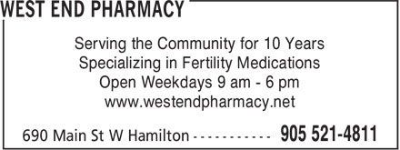 West End Pharmacy (905-521-4811) - Display Ad - Serving the Community for 10 Years Specializing in Fertility Medications Open Weekdays 9 am - 6 pm www.westendpharmacy.net