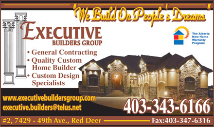 "Executive Builders Group Inc (403-343-6166) - Annonce illustrée - ""We Build On People's Dreams"" General Contracting Quality Custom Home Builder Custom Design Specialists www.executivebuildersgroup.com 403-343-6166 #2, 7429 - 49th Ave., Red Deer Fax:403-347-6316"