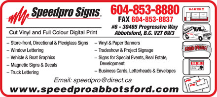 Speedpro Signs (604-824-3741) - Display Ad - 604-853-8880 BREAD   PIES     CAKES   BUNS FAX 604-853-8837 Jb & oe'ss9 #6 - 30465 Progressive Way Bo b& Plumbing 87-69543 Abbotsford, B.C. V2T 6W3 - Vinyl & Paper Banners - Store-front, Directional & Plexiglass Signs RANDOPENING!GRANDOPENING! - Tradeshow & Project Signage - Window Lettering - Signs for Special Events, Real Estate, - Vehicle & Boat Graphics Development GreenRidge - Magnetic Signs & Decals Realty - Business Cards, Letterheads & Envelopes - Truck Lettering Email: speedpro@direct.ca www.speedproabbotsford.com