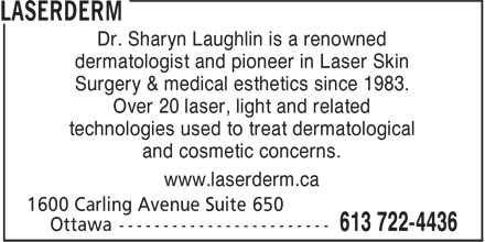 Laserderm (613-722-4436) - Annonce illustrée - Dr. Sharyn Laughlin is a renowned dermatologist and pioneer in Laser Skin Surgery & medical esthetics since 1983. Over 20 laser, light and related technologies used to treat dermatological and cosmetic concerns. www.laserderm.ca