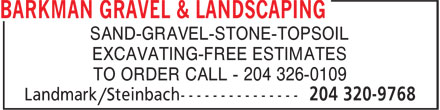 Barkman Gravel & Landscaping (204-320-9768) - Annonce illustrée - SAND-GRAVEL-STONE-TOPSOIL EXCAVATING-FREE ESTIMATES TO ORDER CALL - 204 326-0109