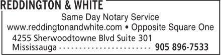 Reddington & White (289-334-0734) - Annonce illustrée - Same Day Notary Service www.reddingtonandwhite.com ¿ Opposite Square One Same Day Notary Service www.reddingtonandwhite.com ¿ Opposite Square One