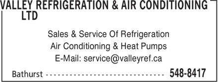 Valley Refrigeration & air Conditioning Ltd (506-548-8417) - Display Ad - Sales & Service Of Refrigeration Air Conditioning & Heat Pumps Sales & Service Of Refrigeration Air Conditioning & Heat Pumps