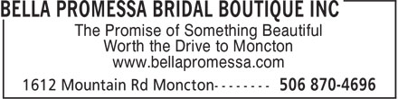 Bella Promessa Bridal Boutique Inc (506-800-1975) - Display Ad - The Promise of Something Beautiful Worth the Drive to Moncton www.bellapromessa.com The Promise of Something Beautiful Worth the Drive to Moncton www.bellapromessa.com