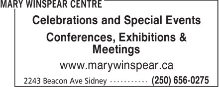 Mary Winspear Centre (250-652-7489) - Display Ad - Celebrations and Special Events Conferences, Exhibitions & Meetings www.marywinspear.ca www.marywinspear.ca Celebrations and Special Events Conferences, Exhibitions & Meetings