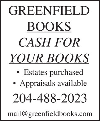 Greenfield Books (204-488-2023) - Display Ad - GREENFIELD BOOKS CASH FOR YOUR BOOKS Estates purchased Appraisals available 204-488-2023