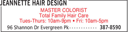 Jeannette Hair Design (506-387-8590) - Annonce illustrée - MASTER COLORIST Total Family Hair Care Tues-Thurs: 10am-9pm • Fri: 10am-5pm