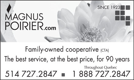 Magnus Poirier (514-727-2847) - Display Ad - SINCE 1923 Family-owned cooperative (CTA) The best service, at the best price, for 90 years Throughout Quebec 514 727.2847      1 888 727.2847