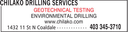 Chilako Drilling Services (403-345-3710) - Annonce illustrée - ENVIRONMENTAL DRILLING www.chilako.com ENVIRONMENTAL DRILLING www.chilako.com GEOTECHNICAL TESTING ENVIRONMENTAL DRILLING www.chilako.com ENVIRONMENTAL DRILLING www.chilako.com GEOTECHNICAL TESTING GEOTECHNICAL TESTING GEOTECHNICAL TESTING