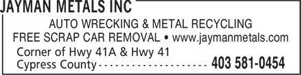 Jayman Metals Inc (403-581-0454) - Annonce illustrée - FREE SCRAP CAR REMOVAL • www.jaymanmetals.com AUTO WRECKING & METAL RECYCLING FREE SCRAP CAR REMOVAL • www.jaymanmetals.com AUTO WRECKING & METAL RECYCLING