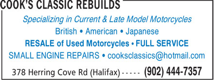 Cook's Classic Rebuilds (902-444-7357) - Display Ad - Specializing in Current & Late Model Motorcycles British • American • Japanese RESALE of Used Motorcycles • FULL SERVICE SMALL ENGINE REPAIRS • cooksclassics@hotmail.com