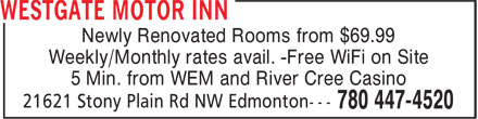 Westgate Motor Inn (780-447-4520) - Display Ad - Newly Renovated Rooms from $69.99 Weekly/Monthly rates avail. -Free WiFi on Site 5 Min. from WEM and River Cree Casino