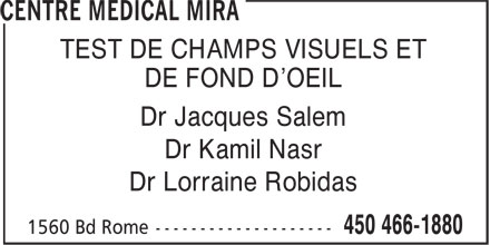 Centre Medical Mira (450-466-1880) - Display Ad - TEST DE CHAMPS VISUELS ET DE FOND D'OEIL Dr Jacques Salem Dr Kamil Nasr Dr Lorraine Robidas