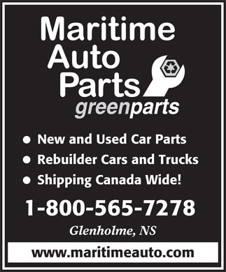 Maritime Auto Parts (1-800-565-7278) - Annonce illustrée - greenparts New and Used Car Parts Rebuilder Cars and Trucks Shipping Canada Wide! 1-800-565-7278 Glenholme, NS www.maritimeauto.com
