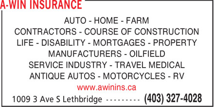 A WIN Insurance (403-327-4028) - Annonce illustrée - AUTO - HOME - FARM CONTRACTORS - COURSE OF CONSTRUCTION LIFE - DISABILITY - MORTGAGES - PROPERTY MANUFACTURERS - OILFIELD SERVICE INDUSTRY - TRAVEL MEDICAL ANTIQUE AUTOS - MOTORCYCLES - RV www.awinins.ca