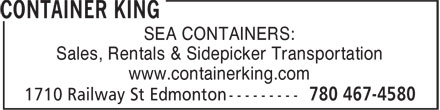 Container King (403-701-1999) - Display Ad - www.containerking.com SEA CONTAINERS: Sales, Rentals & Sidepicker Transportation www.containerking.com Sales, Rentals & Sidepicker Transportation SEA CONTAINERS: