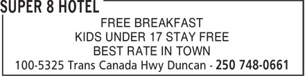 Super 8 (250-748-0661) - Display Ad - FREE BREAKFAST KIDS UNDER 17 STAY FREE BEST RATE IN TOWN FREE BREAKFAST KIDS UNDER 17 STAY FREE BEST RATE IN TOWN