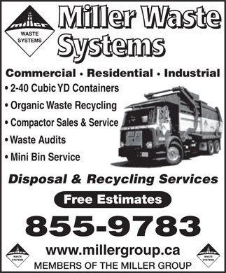 Miller Waste Systems (506-802-7365) - Display Ad - Commercial · Residential · Industrial 2-40 Cubic YD Containers Organic Waste Recycling Compactor Sales & Service Waste Audits Mini Bin Service Disposal & Recycling Services Free Estimates 855-9783 MEMBERS OF THE MILLER GROUP