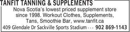 TanFit Tanning & Supplements (902-869-1143) - Annonce illustrée - Nova Scotia's lowest priced supplement store since 1998. Workout Clothes, Supplements, Tans, Smoothie Bar, www.tanfit.ca