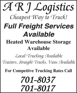 A R J Logistics (902-463-3560) - Annonce illustrée - Local Trucking Available Tractors, Straight Trucks, Vans Available For Competitve Trucking Rates Call A R J Logistics Cheapest Way to Truck! Full Freight Services Available Heated Warehouse Storage Available