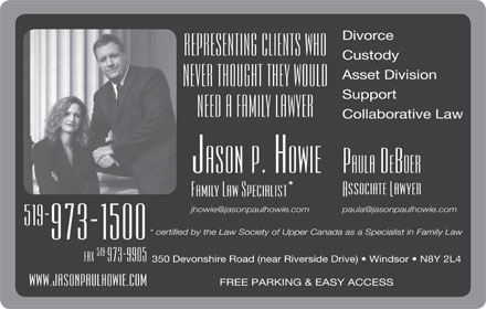 Jason Paul Howie Law Office (519-800-7718) - Annonce illustrée - Divorce Custody Asset Division Support Collaborative Law 350 Devonshire Road (near Riverside Drive)   Windsor   N8Y 2L4 FREE PARKING & EASY ACCESS