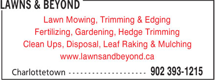 Lawns & Beyond (902-393-1215) - Annonce illustrée - Lawn Mowing, Trimming & Edging Fertilizing, Gardening, Hedge Trimming Clean Ups, Disposal, Leaf Raking & Mulching www.lawnsandbeyond.ca