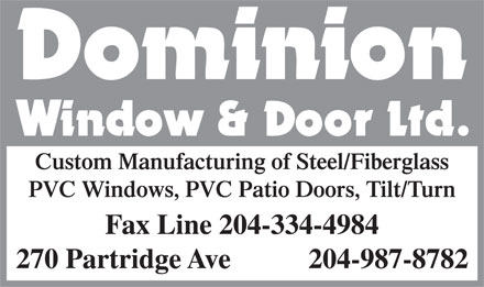 Dominion Window & Door Ltd (204-809-0369) - Annonce illustrée - Custom Manufacturing of Steel/Fiberglass PVC Windows, PVC Patio Doors, Tilt/Turn Fax Line 204-334-4984 270 Partridge Ave           204-987-8782