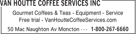 Van Houtte Coffee Services Inc (506-857-8277) - Annonce illustrée - Gourmet Coffees & Teas - Equipment - Service Free trial - VanHoutteCoffeeServices.com Gourmet Coffees & Teas - Equipment - Service Free trial - VanHoutteCoffeeServices.com