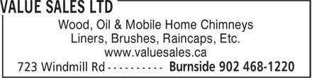 Value Sales Ltd (902-468-1220) - Display Ad - Wood, Oil & Mobile Home Chimneys Liners, Brushes, Raincaps, Etc. www.valuesales.ca Liners, Brushes, Raincaps, Etc. www.valuesales.ca Wood, Oil & Mobile Home Chimneys