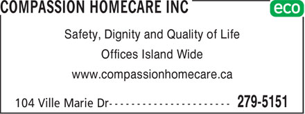 Compassion HomeCare Inc (709-279-5151) - Annonce illustrée - Safety, Dignity and Quality of Life Offices Island Wide www.compassionhomecare.ca Safety, Dignity and Quality of Life Offices Island Wide www.compassionhomecare.ca