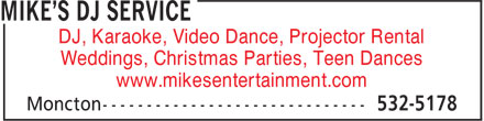 Mike's DJ Service (506-532-5178) - Display Ad - DJ, Karaoke, Video Dance, Projector Rental Weddings, Christmas Parties, Teen Dances www.mikesentertainment.com