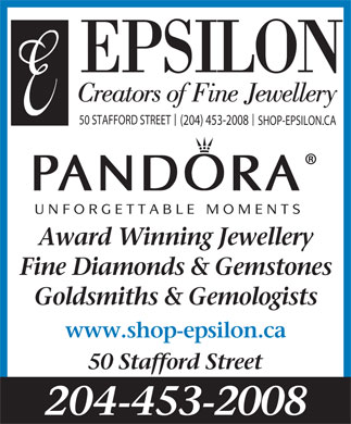 Epsilon Creations Ltd (204-453-2008) - Display Ad - Award Winning Jewellery Fine Diamonds & Gemstones Goldsmiths & Gemologists www.shop-epsilon.ca 50 Stafford Street 204-453-2008 EPSILON Creators of Fine Jewellery 50 STAFFORD STREET (204) 453-2008 SHOP-EPSILON.CA UNFORGETTABLE MOMENTS Award Winning Jewellery Fine Diamonds & Gemstones Goldsmiths & Gemologists www.shop-epsilon.ca 50 Stafford Street 204-453-2008 EPSILON Creators of Fine Jewellery 50 STAFFORD STREET (204) 453-2008 SHOP-EPSILON.CA UNFORGETTABLE MOMENTS