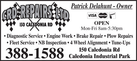 C R D Repairs Ltd (506-388-1588) - Display Ad - Patrick Delahunt - Owner OPEN Mon-Fri 8am-5:30pm Diagnostic Service   Engine Work   Brake Repair   Plow Repairs Fleet Service   NB Inspection   4 Wheel Alignment   Tune-Ups 150 Caledonia Rd Caledonia Industrial Park