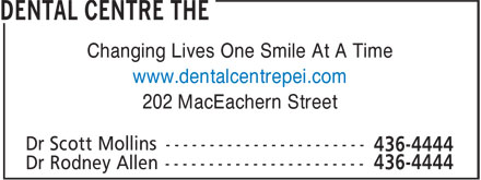 Dental Centre The (902-436-4444) - Annonce illustrée - 202 MacEachern Street Changing Lives One Smile At A Time www.dentalcentrepei.com