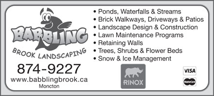 Babbling Brook Landscaping (506-800-1973) - Annonce illustrée - Ponds, Waterfalls & Streams Brick Walkways, Driveways & Patios Landscape Design & Construction Lawn Maintenance Programs Retaining Walls Trees, Shrubs & Flower Beds Snow & Ice Management 874-9227 www.babblingbrook.ca Moncton