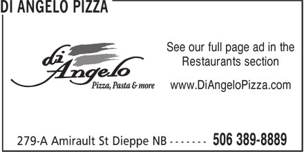 Di Angelo Pizza (506-389-8889) - Annonce illustrée - See our full page ad in the Restaurants section www.DiAngeloPizza.com See our full page ad in the Restaurants section www.DiAngeloPizza.com