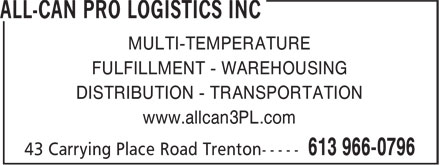 All-Can Pro Logistics Inc (613-966-0796) - Annonce illustrée - MULTI-TEMPERATURE FULFILLMENT - WAREHOUSING DISTRIBUTION - TRANSPORTATION www.allcan3PL.com MULTI-TEMPERATURE FULFILLMENT - WAREHOUSING DISTRIBUTION - TRANSPORTATION www.allcan3PL.com