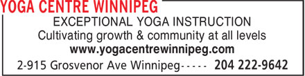 Yoga Centre Winnipeg (204-222-9642) - Annonce illustrée - EXCEPTIONAL YOGA INSTRUCTION Cultivating growth & community at all levels www.yogacentrewinnipeg.com EXCEPTIONAL YOGA INSTRUCTION Cultivating growth & community at all levels www.yogacentrewinnipeg.com