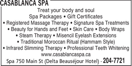 Casablanca Spa (506-204-7721) - Annonce illustr&eacute;e - Treat your body and soul Spa Packages &bull; Gift Certificates &bull; Registered Massage Therapy &bull; Signature Spa Treatments &bull; Beauty for Hands and Feet &bull; Skin Care &bull; Body Wraps &bull; Steam Therapy &bull; Misencil Eyelash Extensions &bull; Traditional Moroccan Ritual (Hammam Style) &bull; Infrared Slimming Therapy &bull; Professional Teeth Whitening www.casablancaspa.ca