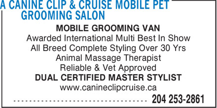 A Canine Clip & Cruise Mobile Pet Grooming Salon (204-253-2861) - Annonce illustrée - MOBILE GROOMING VAN Awarded International Multi Best In Show Animal Massage Therapist Reliable & Vet Approved DUAL CERTIFIED MASTER STYLIST www.canineclipcruise.ca All Breed Complete Styling Over 30 Yrs