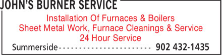 John's Burner Service (902-432-1435) - Annonce illustrée - Installation Of Furnaces & Boilers Sheet Metal Work, Furnace Cleanings & Service 24 Hour Service
