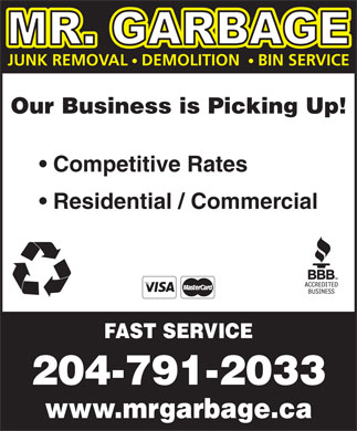 Mr Garbage (204-791-2033) - Annonce illustrée - JUNK REMOVAL   DEMOLITION    BIN SERVICE Our Business is Picking Up! Competitive Rates Residential / Commercial FAST SERVICE 204-791-2033 www.mrgarbage.ca