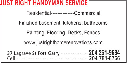 Just Right Handyman Service (204-261-9684) - Annonce illustrée - Residential--------------Commercial Finished basement, kitchens, bathrooms Painting, Flooring, Decks, Fences www.justrighthomerenovations.com